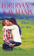 I'll Be There for You ebook by Lori Ryan, Kay Manis