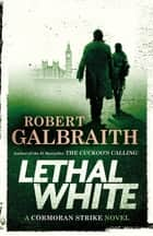 Lethal White 電子書 by Robert Galbraith