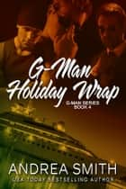 G-Man Holiday Wrap ebook by Andrea Smith