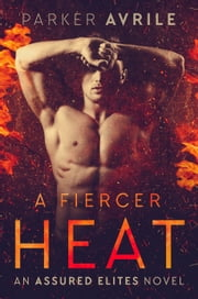 A Fiercer Heat ebook by Parker Avrile