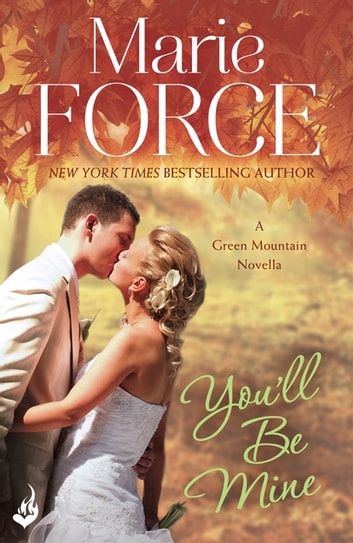 You'll Be Mine: Green Mountain Novella 4.5 ebook by Marie Force