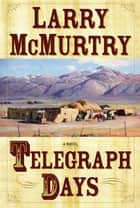 Telegraph Days ebook by Larry McMurtry