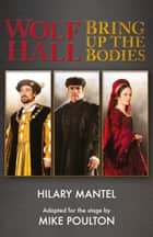 Wolf Hall & Bring Up the Bodies: RSC Stage Adaptation - Revised Edition ebook by Hilary Mantel, Mike Poulton