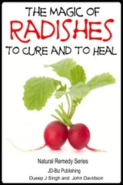 The Magic of Radishes to Cure and to Heal ebook by Dueep Jyot Singh,John Davidson