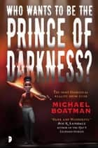 Who Wants to be The Prince of Darkness? ebook by Michael Boatman