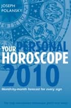 Your Personal Horoscope 2010: Month-by-month Forecasts for Every Sign ebook by Joseph Polansky