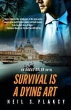 Survival is a Dying Art - Angus Green, #3 ebook by Neil S. Plakcy
