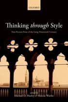 Thinking Through Style - Non-Fiction Prose of the Long Nineteenth Century ebook by Michael D. Hurley, Marcus Waithe