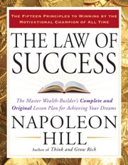 The Law of Success - The Master Wealth-Builder's Complete and Original Lesson Plan forAchieving Your Dreams ebook by Napoleon Hill