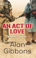An Act of Love ebook by Alan Gibbons