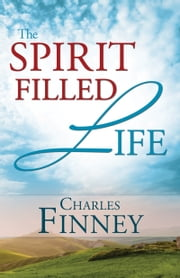The Spirit-Filled Life ebook by Charles G. Finney