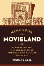 Menus for Movieland - Newspapers and the Emergence of American Film Culture, 1913–1916 ebook by Richard Abel