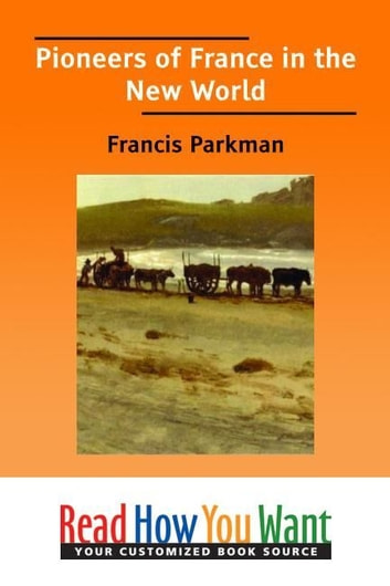 Pioneers Of France In The New World ebook by Parkman Francis