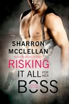 Risking It All for Her Boss - A Heroes for Hire novel ebook by Sharron McClellan