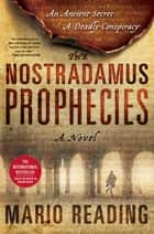 The Nostradamus Prophecies - A Novel ebook by Mario Reading