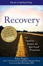 Recovery--The Sacred Art: The Twelve Steps as Spiritual Practice ebook by Rami Shapiro