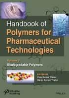 Handbook of Polymers for Pharmaceutical Technologies, Biodegradable Polymers ebook by Vijay Kumar Thakur, Manju Kumari Thakur