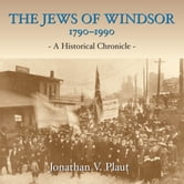 The Jews of Windsor, 1790-1990 - A Historical Chronicle ebook by Jonathan V. Plaut