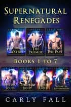 Supernatural Renegades Books 1-7 ebook by Carly Fall