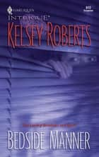 Bedside Manner ebook by Kelsey Roberts