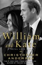 William and Kate - A Royal Love Story ebook by Christopher Andersen