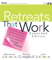Retreats That Work - Everything You Need to Know About Planning and Leading Great Offsites ebook by Merianne Liteman,Sheila Campbell,Jeffrey Liteman