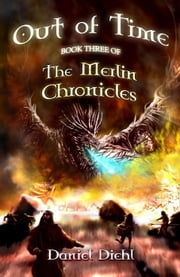 Out of Time - The Merlin Chronicles, #3 ebook by Daniel Diehl