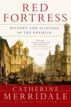 Red Fortress - History and Illusion in the Kremlin ebook by Catherine Merridale