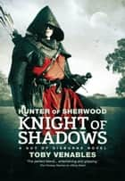Knight of Shadows - A Guy of Gisburne Novel ebook by Toby Venables