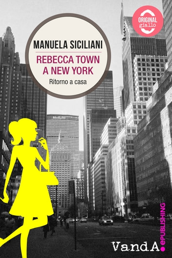 Rebecca Town a New York - Ritorno a casa eBook by Manuela Siciliani