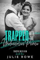 Trapped with the Undercover Prince - Trapped with Him, #2 ebook by