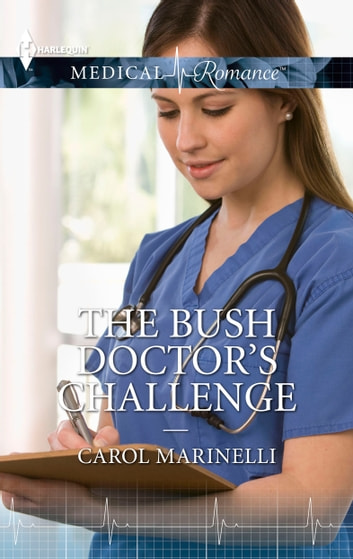 The Bush Doctor's Challenge ebook by Carol Marinelli