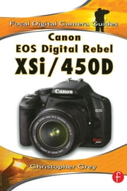 Canon EOS Digital Rebel XSi/450D ebook by Christopher Grey