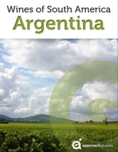 Argentina: Wines of South America ebook by Approach Guides,David Raezer,Jennifer Raezer
