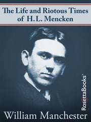 The Life and Riotous Times of H.L. Mencken ebook by William Manchester