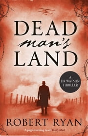 Dead Man's Land - A Doctor Watson Thriller ebook by Robert Ryan