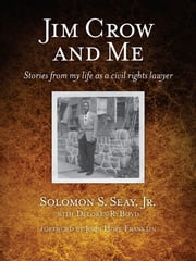 Jim Crow and Me - Stories From My Life As a Civil Rights Lawyer ebook by Solomon S. Seay, Jr.,Delores Boyd