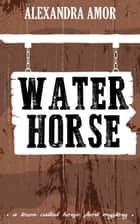 Water Horse ebook by Alexandra Amor
