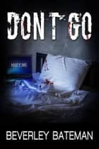 Don't Go ebook by Beverley Bateman