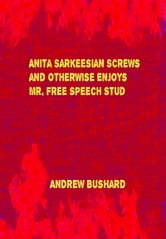 Anita Sarkeesian Screws and Otherwise Enjoys Mr. Free Speech Stud ebook by Andrew Bushard
