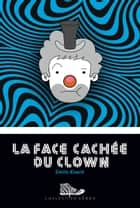 La face cachée du clown ebook by Émilie Rivard