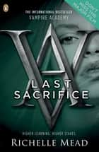 Vampire Academy: Last Sacrifice (book 6) ebook by Richelle Mead
