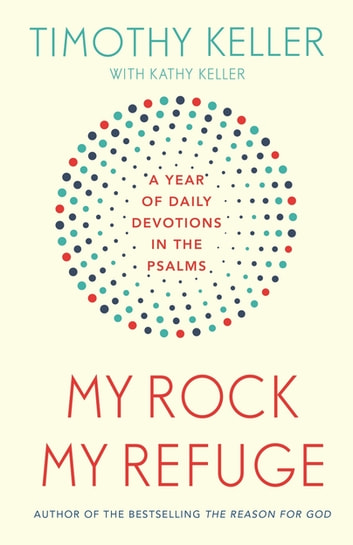 My Rock; My Refuge - A Year of Daily Devotions in the Psalms (US title: The Songs of Jesus) ebook by Timothy Keller