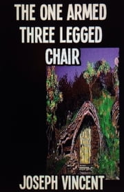 The One Armed, Three Legged Chair ebook by Joseph Vincent