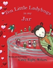 Ten Little Ladybugs in my Jar ebook by Carey Rigby-Wilcox