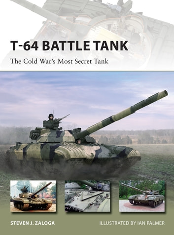 T-64 Battle Tank - The Cold War's Most Secret Tank ebook by Steven J. Zaloga