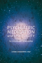 Psychiatric Medication and Spirituality - An Unforeseen Relationship ebook by Lynne Vanderpot