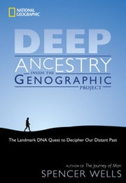 Deep Ancestry - The Landmark DNA Quest to Decipher Our Distant Past ebook by Spencer Wells