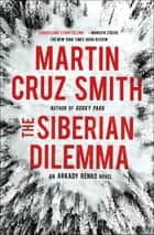 The Siberian Dilemma ebook by Martin Cruz Smith