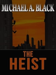 The Heist ebook by Michael A. Black